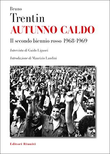 Autunno caldo. Il secondo biennio rosso (1968-1969). Intervista di Guido Liguori