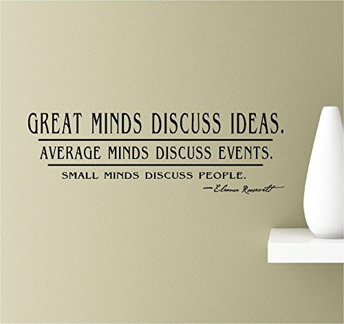 Great Minds Discuss Ideas. Average Mind Discuss Events. Small Minds Discuss People. -Eleanor Roosevelt Vinyl Wall Art Inspirational Quotes Decal Sticker