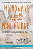 Microwave and Mini Fridge: College Dorm Recipes and Cooking Made Easy: For Those Days When Dining Halls and Day Old Pizza Just Doesn't Cut It