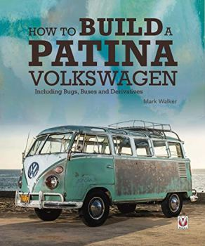 How to Build a Patina Volkswagen: Including Bugs, Buses and Derivatives