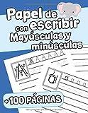 Papel de Escribir con Mayúsculas y Minúsculas +100 páginas: Cuaderno de Escritura para Niños de 3 a 6 años | Libro para Aprender a Escribir | ... | Practica de Escritura | Cuaderno Preescolar