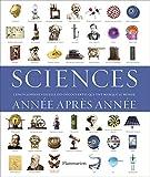 Sciences, année après année: L'Encyclopédie visuelle des découvertes qui ont marqué...