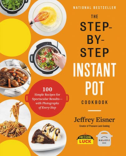 The Step-by-Step Instant Pot Cookbook: 100 Simple Recipes for...