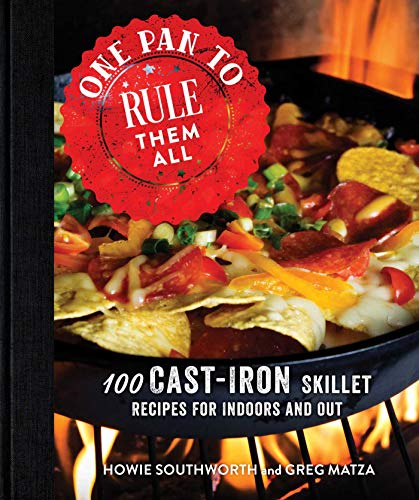 One Pan to Rule Them All: 100 Cast-Iron Skillet Recipes for...