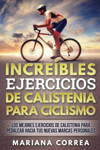 INCREIBLES EJERCICIOS De CALISTENIA PARA CICLISMO: LOS MEJORES EJERCICIOS De CALISTENIA PARA PEDALEA