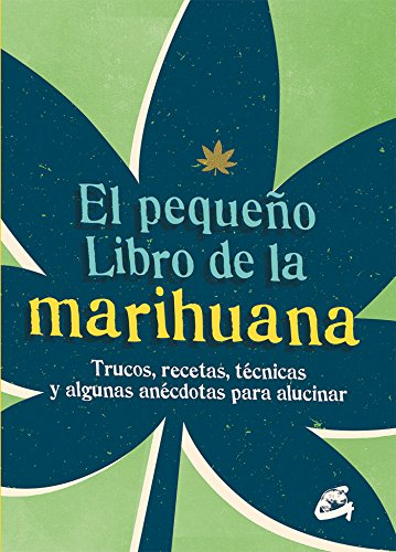 El Pequeño Libro De La Marihuana: Trucos, recetas, técnicas y algunas anécdotas para alucinar