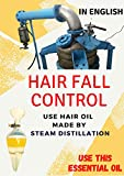 Hair Fall Control : use hair oil made by steam distillation (English Edition)