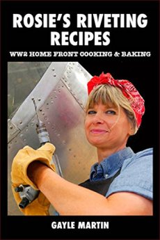 Rosie's Riveting Recipes: WW2 Home Front Cooking & Baking by [Gayle Martin, Cynthia Roedig]