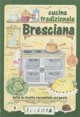 Cucina tradizionale bresciana. Tutte le ricette raccontate sul posto