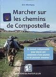 Marcher sur les chemins de Compostelle: Conseils, matériel, organisation. Le manuel...