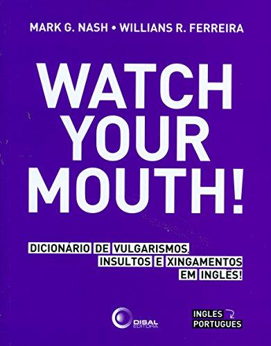 Watch your mouth!: Dicionário de vulgarismos, insultos e xingamentos em inglês!