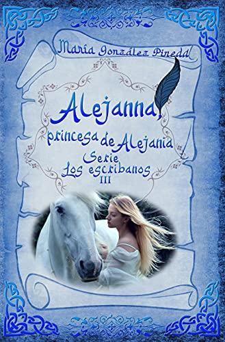 La marca del escribano 3 Alejanna, princesa de Alejania de María González Pineda