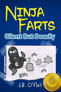 Ninja Farts: Silent But Deadly: Volume 3 (The Disgusting Adventures of Milo Snotrocket)