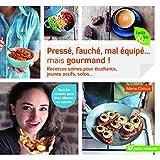 Pressé, fauché, mal équipé… mais gourmand !: Recettes saines pour étudiants, jeunes...