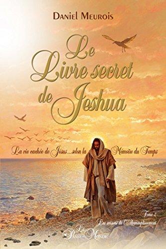 Le livre secret de Jeshua Tome 2: La vie cachée de Jésus selon la Mémoire du Temps par [Daniel Meurois]