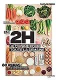 En 2h je cuisine pour toute la semaine : 80 repas faits maison, sans...