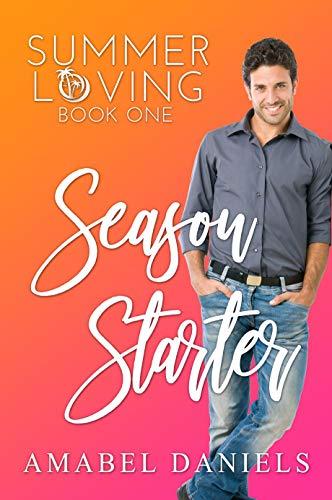 Season Starter: Summer Loving Book One (A standalone romcom) by [Amabel Daniels]
