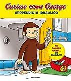 Apprendista idraulico. Curioso come George. Ediz. a colori (Vol. 8)