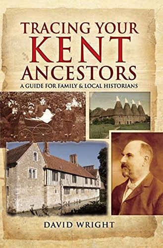 Tracing Your Kent Ancestors: A Guide for Family and Local Historians (Family History) Kindle Edition