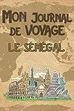 Mon Journal de Voyage le Sénégal: 6x9 Carnet de voyage I Journal de...