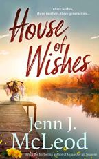 House of Wishes: Three wishes, three mothers, three generations: Dandelion House is ready to reveal its secrets. by [Jenn J. McLeod]