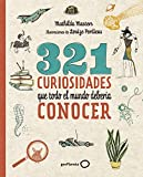 321 Curiosidades Que Todo El Mundo Debería Conocer (Ilustrados) Tapa blanda Español