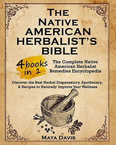 Native American Herbalist's Bible: 4 in 1 • The Complete...