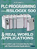 PLC Programming Using RSLogix 500 & Real World Applications: Learn Ladder Logic Concepts Step by Step with Real Industrial Applications