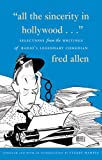 All the Sincerity In Hollywood: Selections from the Writings of Fred Allen