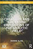 Creativity and the Erotic Dimensions of the Analytic Field (Relational Perspectives Book Series)