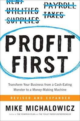 Profit First: Transform Your Business from a Cash-Eating Monster to a  Money-Making Machine eBook: Michalowicz, Mike: Amazon.co.uk: Kindle Store