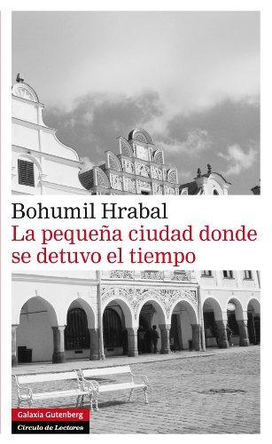 La pequeña ciudad donde se detuvo el tiempo de Bohumil Hrabal
