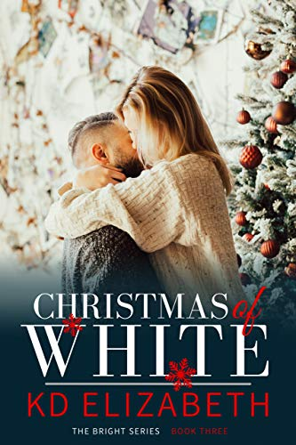 Christmas of White (The Bright Series Book 3) by [K.D. Elizabeth]