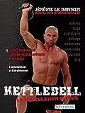 Kettlebell - La musculation ultime: La méthode russe pour votre développement athlétique (ARTICLES SANS C)