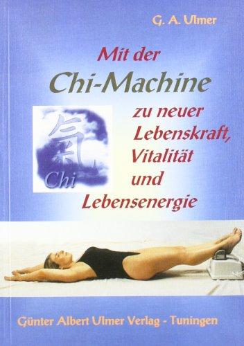 Mit der Chi-Machine zu neuer Lebenskraft, Vitalität und Lebensenergie