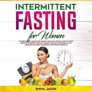 Intermittent Fasting for Women: The Beginners Guide for Fasting 16/8 and Weight Loss to Fight Obesity, Reverse Chronic Disease Healing Your Body & Gut through the Self-Cleansing Autophagy Process 13 - My Weight Loss Today