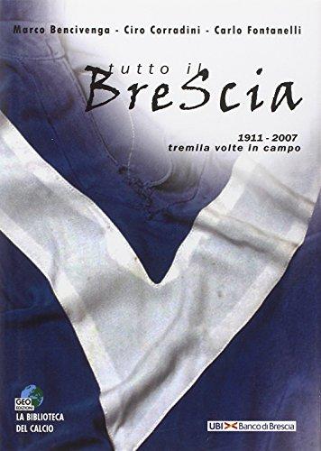 Tutto il Brescia. 1911-2007 tremila volte in campo