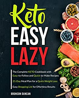 Keto Easy Lazy: The Complete Keto Cookbook with Easy-to-Follow and Quick-to-Make Recipes (keto diet cookbook 1) 1