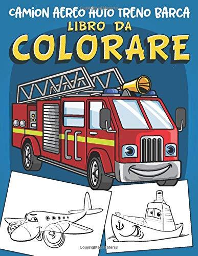 Camion aereo auto treno barca Libro da Colorare: 60 Disegni unici per veicoli da trasporto. libro da...