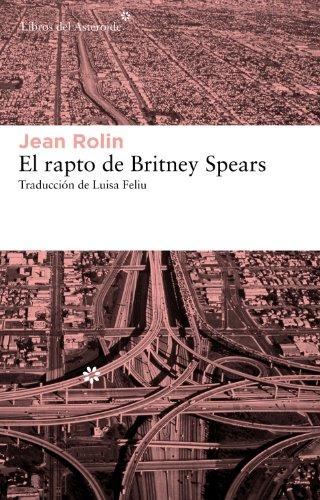 El rapto de Britney Spears: 105 (Libros del Asteroide)