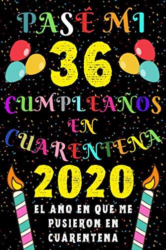 Pasé Mi 36 Cumpleaños En Cuarentena 2020 El Año En Que Me