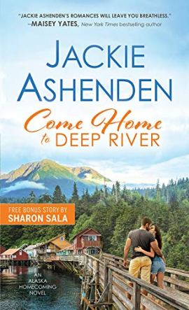 Come Home to Deep River (Alaska Homecoming Book 1) by [Jackie Ashenden]