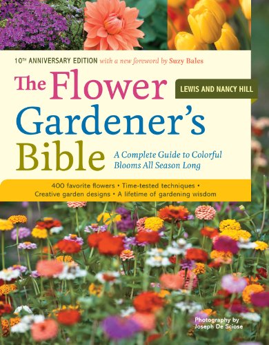 The Flower Gardener's Bible: A Complete Guide to Colorful Blooms All...