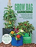 Grow Bag Gardening: The Revolutionary Way to Grow Bountiful Vegetables, Herbs, Fruits, and Flowers in Lightweight, Eco-friendly Fabric Pots - Perfect ... Gardens, Balconies & Rooftops. Grow Anywhere!