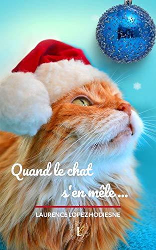 Quand le chat s'en mêle... : Nouvelle de Noël par [Laurence Lopez Hodiesne]