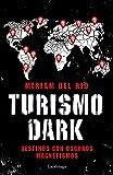 Turismo Dark: Destinos con oscuros magnetismos (ENIGMAS Y...