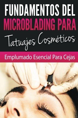 Fundamentos De Microblading Para Tatuadores Cosmeticos: Esenciales Para El Pluma