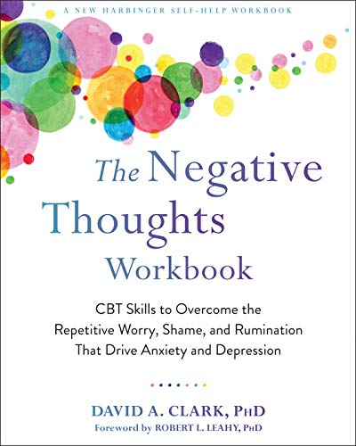The Negative Thoughts Workbook: CBT Skills to Overcome the Repetitive Worry, Shame, and Rumination That Drive Anxiety and Depression