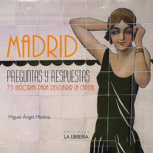 Madrid preguntas y respuestas. 75 Historias para descubrir l