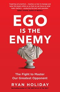 Ego is the Enemy: The Fight to Master Our Greatest Opponent (The Way, the Enemy and the Key) by [Ryan Holiday]